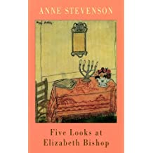 Five Looks at Elizabeth Bishop