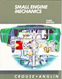 Small Engine Mechanics, Crouse, William H. and Anglin, Donald L., 0070148031
