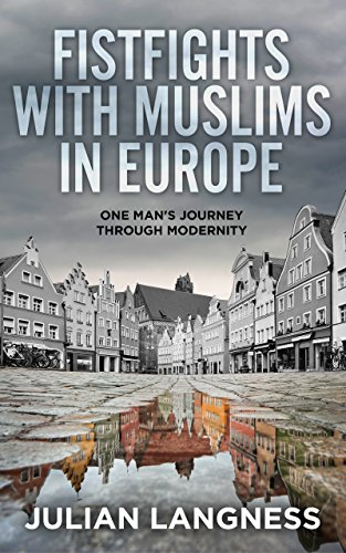Fistfights With Muslims In Europe: One Man's Journey Through Modernity by [Langness, Julian]