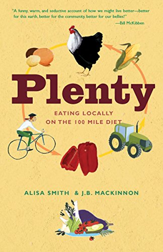Plenty: Eating Locally on the 100-Mile Diet by Alisa Smith, J.B. Mackinnon