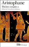 Théâtre complet, tome 2 : Les Oiseaux - Lysistra - Les Thesmophories - Les Grenouilles - L'Assemblée des femmes - Plutus par Aristophane