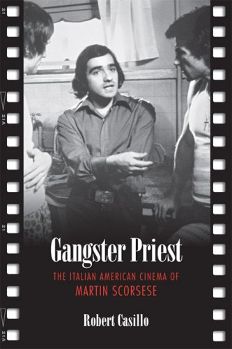 Gangster Priest: The Italian American Cinema of Martin Scorsese (Toronto Italian Studies)