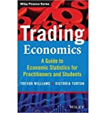 img - for [(Trading Economics: A Guide to the Use of Economic Statistics for Traders & Practitioners: A Guide to Economic Statistics for Practitioners and Students)] [Author: Trevor Williams] published on (June, 2014) book / textbook / text book