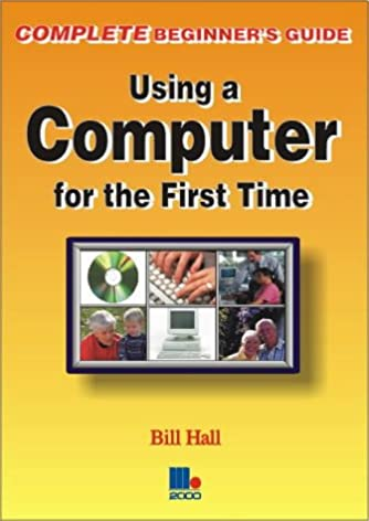 using a computer for the first time complete beginner s guide rh amazon co uk absolute beginner's guide to using your computer absolute beginner's guide to using your computer