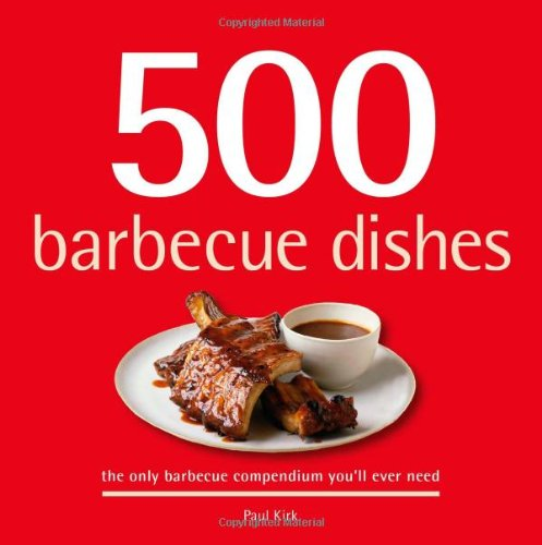 500 Barbecue Dishes: The Only Barbecue Compendium You'll Ever Need (500 Cooking (Sellers)) (Paul Kirk Bbq compare prices)