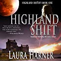 Highland Shift: Highland Destiny, Book 1 Audiobook by Laura Harner Narrated by Noah Michael Levine