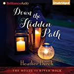 Down the Hidden Path: The Roads to River Rock, Book 2   Heather Burch