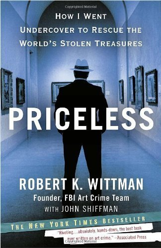 Priceless: How I Went Undercover to Rescue the World's Stolen Treasures (Edition unknown) by Wittman, Robert K., Shiffman, John [Paperback(2011]