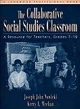 The Collaborative Social Studies Classroom, Kerry F. Meehan and Joseph J. Nowicki, 0205173918