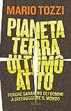 Image de Pianeta terra ultimo atto: Perché sarano gli uomini a distruggere il mondo (Italian Edition)
