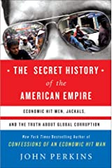 The Secret History of the American Empire: Economic Hit Men, Jackals, and the Truth about Global Corruption Hardcover