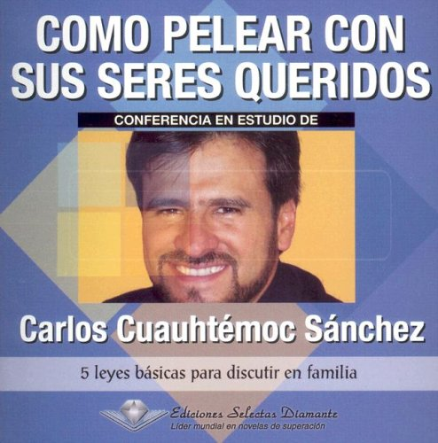 Como Pelear Con Sus Seres/ How to Fight With Your Loved Ones (Retos Urgentes) (Spanish Edition) by Ediciones Selectas Diamante