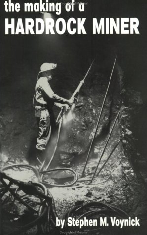 The making of a hardrock miner: An account of the experiences of a worker in copper, molybdenum, and uranium mines in the West