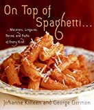 On Top of Spaghetti: Macaroni, Linguine, Penne, and Pasta of Every Kind