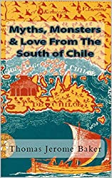 Myths, Monsters & Love From The South of Chile