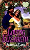 Loving Elizabeth, Victoria Dark and Kensington Publishing Corporation Staff, 0821763202