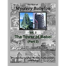 The Rise of Mystery Babylon - The Tower of Babel (Part 2): Discovering Parallels Between Early Genesis and Today (Volume 2)