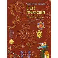 L'art mexicain : Cahier de dessins