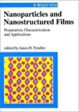 Nanoparticles and Nanostructured Films, Janos H. Fendler, 3527294430
