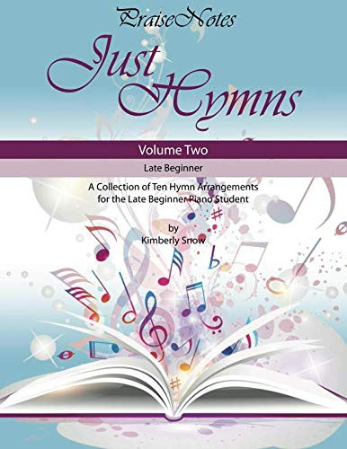 Just Hymns (Volume 2): A Collection of Ten Easy Hymns for the Early/Late Beginner Piano Student