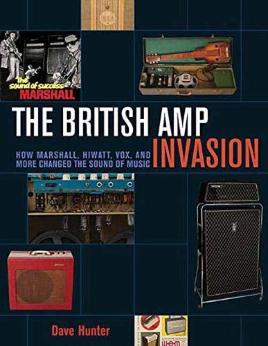 The British Amp Invasion: How Marshall, Hiwatt, Vox and More Changed the Sound of Music ()