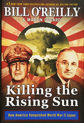 Killing the Rising Sun: How America Vanquished World War II Japan (Bill O'Reilly's Killing Series)