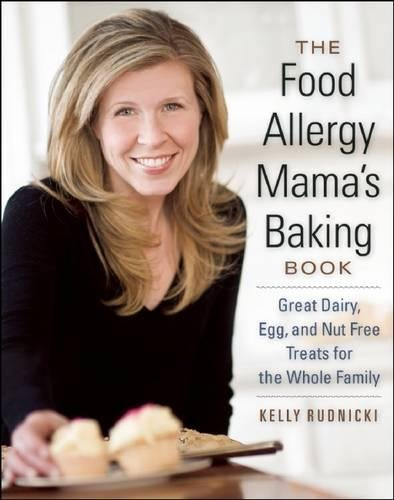 The Food Allergy Mama's Baking Book: Great Dairy-, Egg-, and Nut-Free Treats for the Whole Family by Kelly Rudnicki