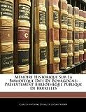 Mémoire Historique Sur la Bibliotèque Dite de Bourgogne, Carlos Antonio Serna De La Santander, 1141633744