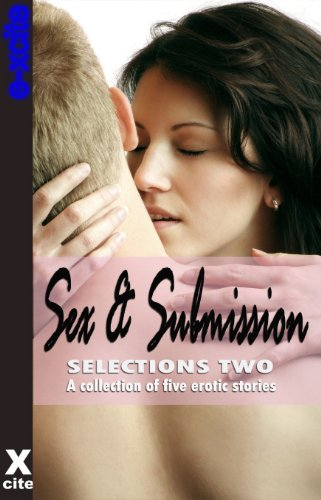Sex and Submission Selections Two - a collection of five erotic stories