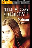 Till We Say Goodbye: Family Life Novel (Based on a Real story)