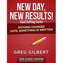 New Day New Results Goal Setting Guide: Nothing Changes Until Something Is Written!