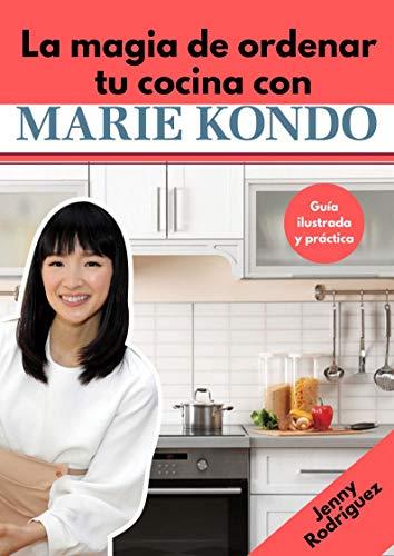 La magia de ordenar tu  cocina con Marie Kondo: Guía ilustrada y práctica por Jenny Rodríguez
