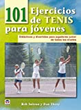101 ejercicios de tenis para jovenes / 101 Youth Tennis Drills: Didacticos y divertidos para jugadores junior de todos los niveles / Didactic and Fun for Junior Players at All Levels (Spanish Edition)
