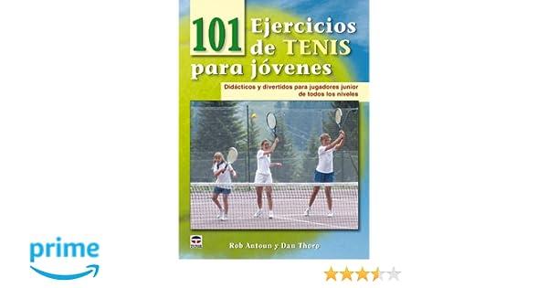 101 ejercicios de tenis para jóvenes: Amazon.es: Rob Antoun, Dan Thorp: Libros