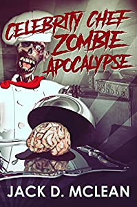 Celebrity Chef Zombie Apocalypse by Jack D. McLean ebook deal