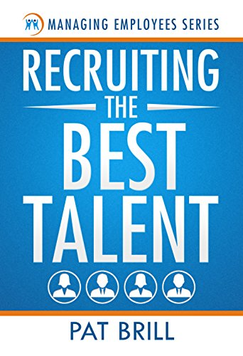 Recruiting the Best Talent (Managing Employees Series Book 1) by [Brill, Pat]