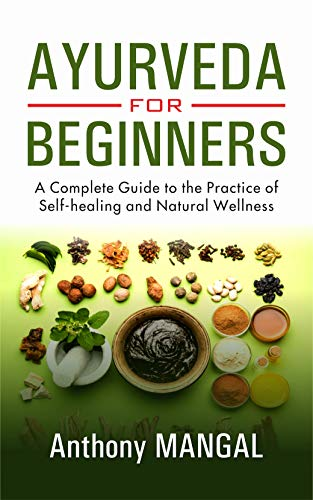AYURVEDA FOR BEGINNERS: A Complete Guide to the Practice of Self-Healing and  Natural wellness by [Mangal, Anthony]