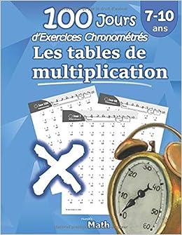 Les Tables De Multiplication 100 Jours D Exercices Chronometres