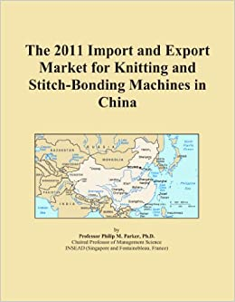 The 2011 Import and Export Market for Knitting and Stitch-Bonding Machines in China