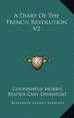 A Diary Of The French Revolution V2 by Gouverneur Morris