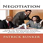 Negotiation: How to Negotiate Salary and More by Understanding Negotiation Tactics | Patrick Bunker