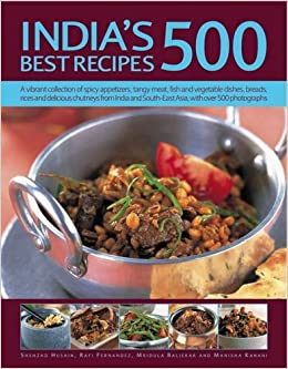 Indias 500 best recipes a vibrant collection of spicy appetizers indias 500 best recipes a vibrant collection of spicy appetizers tangy meat fish and vegetable dishes breads rices and delicious chutneys from india forumfinder Choice Image