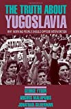 The Truth about Yugoslavia, George Fyson and Argiris Malapanis, 0873487761