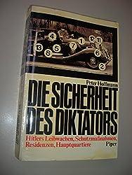 Die Sicherheit des Diktators: Hitlers Leibwachen, Schutzmassnahmen, Residenzen, Hauptquartiere (German Edition)