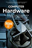 Computer Hardware: The Illustrated Guide to Understanding Computer Hardware (Computer Fundamentals)