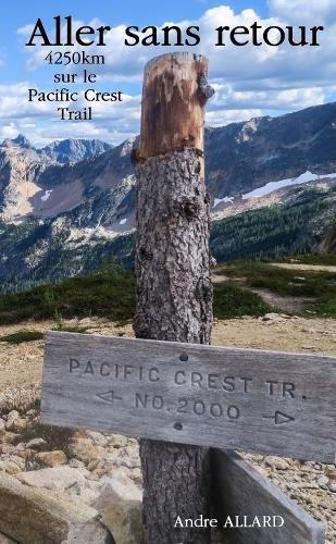 Aller sans retour : 4250km sur le Pacific Crest Trail  [Allard, Andre] (Tapa Blanda)