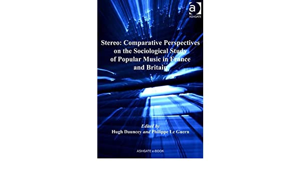 Stereo: Comparative Perspectives on the Sociological Study of Popular Music in France and Britain