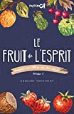 Le Fruit de l'Esprit Volume 1: Comment avoir l'ADN de votre Pere Celeste (French Edition)