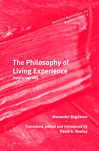 The Philosophy of Living Experience: Popular Outlines (Historical Materialism: Bogdanov Library 8)