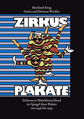 Zirkusplakate: Zirkusse in Mitteldeutschland im Spiegel ihrer Plakate von 1946 bis 1990